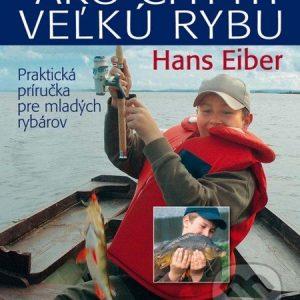 Ako chytiť veľkú rybu - knihy o rybolove - nihy o rybárstve - rybárske knihy - nase ryby - rybolov - rybárstvo - atlas rýb - atlas sladkovodných rýb - návnady na ryby - rybacia pomazánka - tuniaková pomazánka - tuniaková nátierka - rybacia nátierka
