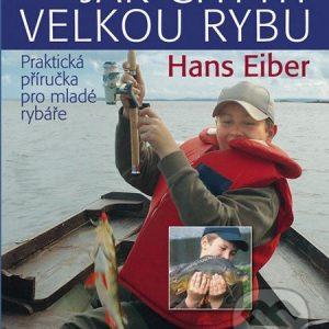 Jak chytit velkou rybu - knihy o rybolove - nihy o rybárstve - rybárske knihy - nase ryby - rybolov - rybárstvo - atlas rýb - atlas sladkovodných rýb - návnady na ryby - rybacia pomazánka - tuniaková pomazánka - tuniaková nátierka - rybacia nátierka