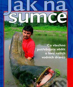 Jak na sumce - knihy o rybolove - nihy o rybárstve - rybárske knihy - nase ryby - rybolov - rybárstvo - atlas rýb - atlas sladkovodných rýb - návnady na ryby - rybacia pomazánka - tuniaková pomazánka - tuniaková nátierka - rybacia nátierka