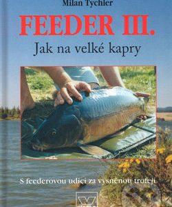 Feeder III - knihy o rybolove - nihy o rybárstve - rybárske knihy - nase ryby - rybolov - rybárstvo - atlas rýb - atlas sladkovodných rýb - návnady na ryby - rybacia pomazánka - tuniaková pomazánka - tuniaková nátierka - rybacia nátierka